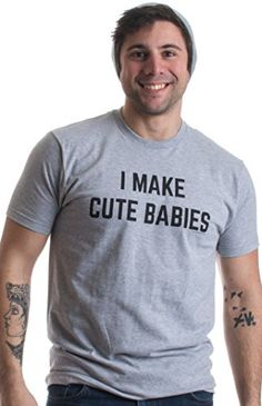 644efa038 I Make Cute Babies Unisex T-Shirt fine jersey knit on USA-grown cotton  Mid-weight Great Fit Made in USA Heather Grey