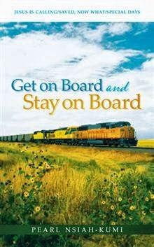 Get on Board and Stay on Board by Pearl Nsiah-Kumi www.kimpayne.wordpress.com