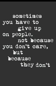 Unfortunately true.I care about everyone in my life and if I say the littlest thing to them I immediately feel guilty however most of those people let me down by saying such mean things to.Now I decided to give up on then and not give them any attention.