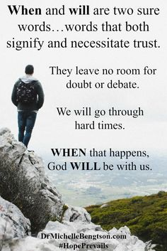 When and will are two sure words…words that signify and necessitate trust. They leave no room for doubt or debate. God clearly warns through His word that we will go through times that threaten to drown us. WHEN that happens, God WILL be with us. WHEN we go through rivers of difficulty that just keep rushing past us and threatening to knock us off our feet, we WILL NOT drown. WHEN we go through fires of oppressive circumstances, we WILL NOT be burned or consumed by flames. Christian…