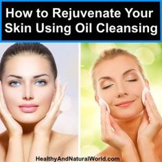 How to Rejuvenate Your Skin Using Oil Cleansing