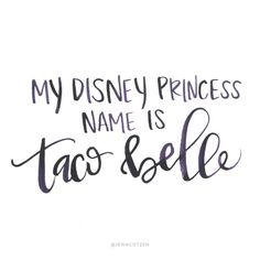 My Disney princess name is taco belle.