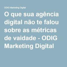 O que sua agência digital não te falou sobre as métricas de vaidade - ODIG Marketing Digital