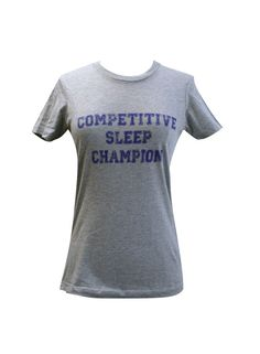 Competitive Sleep Champion Ladies T Shirt  (Available in sizes S, M, L, XL, 2XL) on Etsy, $15.00