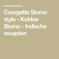 Courgette Slomo style - Kokkie Slomo - Indische recepten