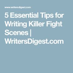 5 Essential Tips for Writing Killer Fight Scenes | WritersDigest.com