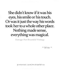 Or just the way his words took her to a whole other place...magical.