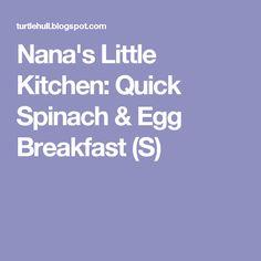 Nana's Little Kitchen: Quick Spinach & Egg Breakfast (S)