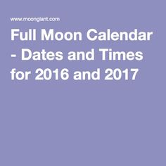 Full Moon Calendar - Dates and Times for 2016 and 2017
