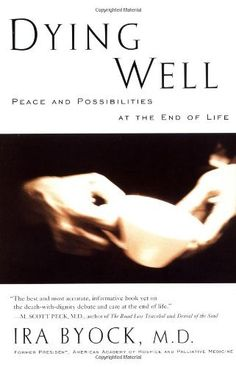 Dying Well: Peace and Possibilities at the End of Life, a book by Ira Byock MD Used Books, Books To Read, My Books, Medical Drama, Life Care, Life Decisions, End Of Life, Reading Levels, Nonfiction