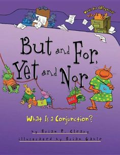 But and For, Yet and Nor: What Is a Conjunction? (Words Are Categorical) by Brian P. Cleary, http://www.amazon.com/dp/0761385037/ref=cm_sw_r_pi_dp_Mr--rb1T5JRHP