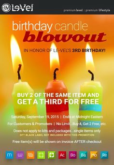 Birthday Blowout! Buy 2 get 1 Free! buy 4 Get 2 Free! Customers and Promoters Ends at Midnight! https://cloudoffice.le-vel.com/Emails/View/614?RepID=705767