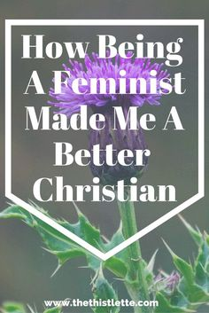 My story of how I came to be a Christian Feminist. Click through to read more or just pin to save for later. If you're interested in equality in the Church, religion, Christianity, or Feminism. This will be a great read. Grow your faith.  http://www.thethistlette.com/2016/09/06/being-feminist-made-me-better-christian/