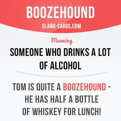 """""""Boozehound"""" is someone who drinks a lot of alcohol.  Example: Tom is quite a boozehound - he has half a bottle of whiskey for lunch!  #slang #saying #sayings #phrase #phrases #expression #expressions #english #englishlanguage #learnenglish #studyenglish #language #vocabulary #dictionary #grammar #efl #esl #tesl #tefl #toefl #ielts #toeic #englishlearning #boozehound #alcohol #drunk"""
