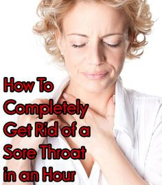 How To Completely Get Rid of a Sore Throat in an Hour