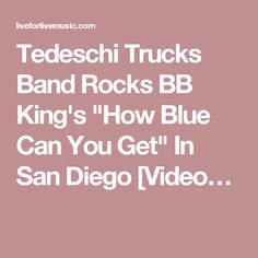 "Tedeschi Trucks Band Rocks BB King's ""How Blue Can You Get"" In San Diego [Video…"