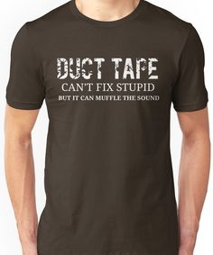 Duct Tape Cant Fix Stupid Funny Tools Humor Shirts Unisex T-Shirt - Funny Shirt Sayings - Ideas of Funny Shirt Sayings - Duct Tape Can't Fix Stupid Funny Tools Humor Shirts Unisex T-Shirt Shirt Art, T Shirt Diy, Shirt Refashion, Tee Shirt Crafts, Funny Shirts Women, Funny Shirt Sayings, T Shirts With Sayings, T Shirts For Women, Sarcastic Shirts