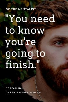 """You need to know you're going to finish."" -- Oz Pearlman"
