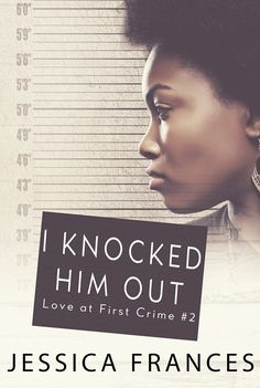 I Knocked Him Out (Love at First Crime, #2)  by Jessica Frances