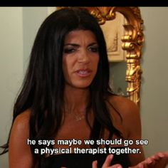 Did she really say physical therapist? LOL - Teresa G. of the RHONJ. Housewives Of New York, Housewives Of Beverly Hills, Desperate Housewives, New Jersey Quotes, Real Housewives Quotes, Epic One Liners, Housewife Humor, Millionaire Matchmaker, Teresa Giudice