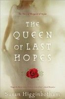 The Queen of Last Hopes: The Story of Margaret of Anjou by Susan Higginbotham