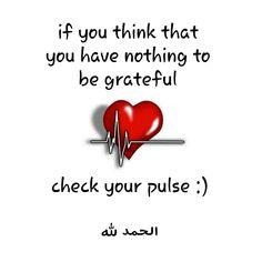 Be grateful. Alhamdulillah