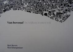 Van bovenaf in wijken wonen wij Bert Bevers en Ron Scherpenisse 2015-2016