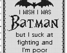 I wish I was Batman, but I suck at fighting and I'm poor - Cross Stitch Pattern - Instant Download