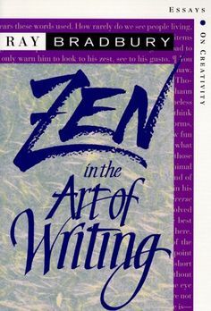 Zen in the Art of Writing: Essays on Creativity/Ray Bradbury
