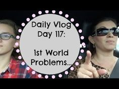 Daily Vlog Day 117: 1st World Problems