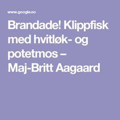 Brandade! Klippfisk med hvitløk- og potetmos – Maj-Britt Aagaard