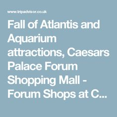Fall of Atlantis and Aquarium attractions, Caesars Palace Forum Shopping Mall - Forum Shops at Caesars Palace, Las Vegas Traveller Reviews - TripAdvisor