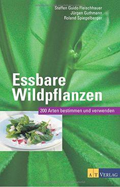 Essbare Wildpflanzen Ausgabe: 200 Arten bestimmen und verwenden von Steffen Guido Fleischhauer http://www.amazon.de/dp/3038008869/ref=cm_sw_r_pi_dp_XfjWvb1P7S2BG