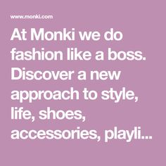 At Monki we do fashion like a boss. Discover a new approach to style, life, shoes, accessories, playlist and beauty. Shop online.