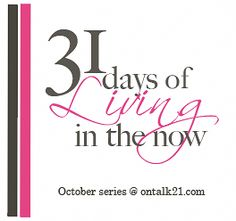 31 Days of Living in the Now