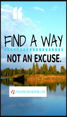 Find a way. Not an excuse. — UNKNOWN / #TheSharonOsborne