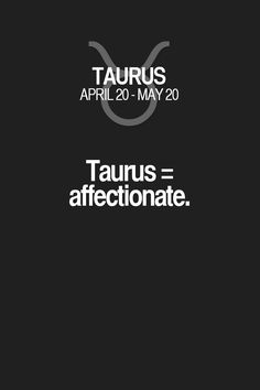 Taurus affectionate. Taurus | Taurus Quotes | Taurus Zodiac Signs