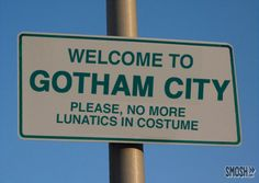 Welcome to Gotham City: Please, no more lunatics in costume Check more at http://hrenoten.com