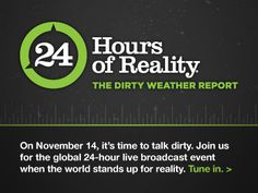 Climate Reality    Dirty fossil fuels have created a world of Dirty Weather. Together we can stop the climate crisis. Join us for the global 24-hour live broadcast event when the world stands up for reality.