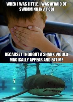 Grew up with a pool and was certain a shark would come through where the light was and eat me!