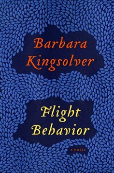 Flight Behavior: A Novel by Barbara Kingsolver. Author of one of my all-time favorite books, The Poisonwood Bible