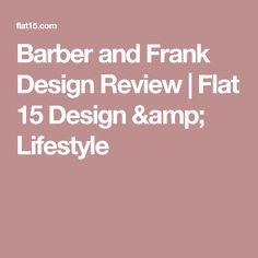 Barber and Frank Design Review | Flat 15 Design & Lifestyle