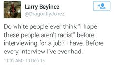 """Do white people ever think 'I hope these people racist"" before interviewing for a job? Black Like Me, Racial Equality, Cultural Appropriation, What Inspires You, Reality Check, Social Issues, Denial, Fight Club, Helping People"