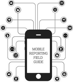 Mobile Reporting Field Guide| UC Berkeley Graduate School of Journalism