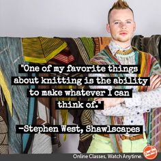 """Stephen West  """"... the ability to make whatever I can think of..."""""""