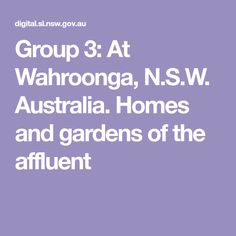 Group 3: At Wahroonga, N.S.W. Australia. Homes and gardens of the affluent