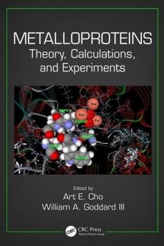 Metalloproteins : theory, calculations, and experiments / edited by Art E. Cho, William A. Goddard III. CRC Press, cop. 2015