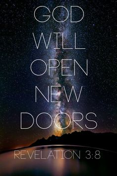 """I know all the things you do, and I have opened a door for you that no one can close"" (Revelation 3:8, NLT)"