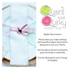 Simple napkin decoration, can be made in a range of colours to suit your theme. Email quaintandquirkyevents@yahoo.com or visit our website for more information www.quaintandquirkyeventhire.co.uk