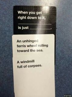 Cards against humanity (the adults version of Apples to Apples)